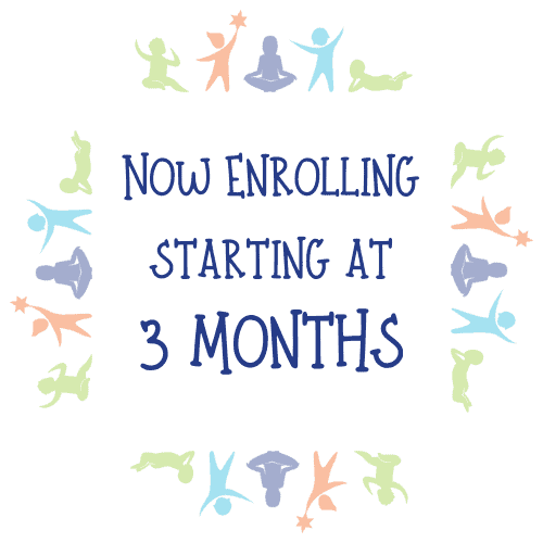 Now enrolling starting at 3 months!